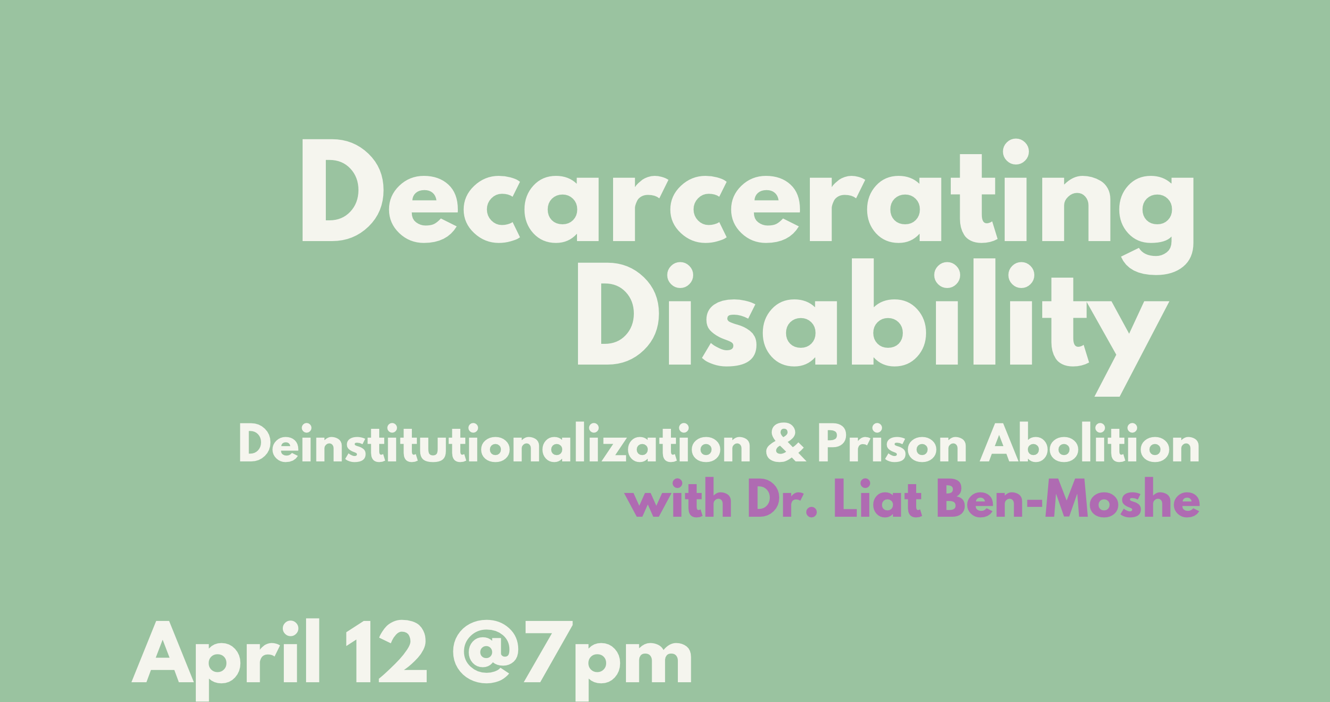 Decarcerating Disability Deinstitutionalization & Prison Abolition with Dr. Liat Ben-Moshe, green background white and pink lettering